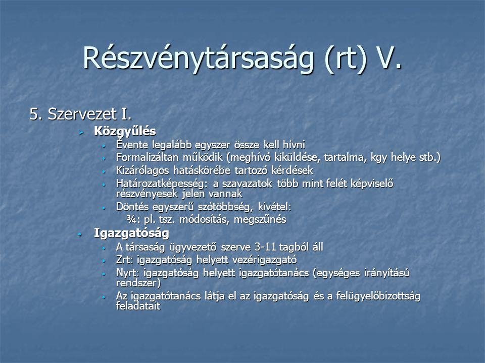 Részvénytársaság (rt) V. 5. Szervezet I.  Közgyűlés Évente legalább egyszer össze kell hívni Évente legalább egyszer össze kell hívni Formalizáltan m