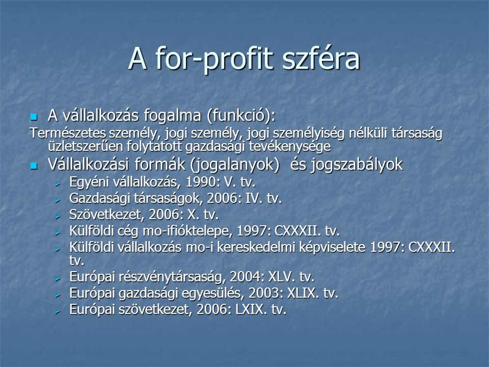 A for-profit szféra A vállalkozás fogalma (funkció): A vállalkozás fogalma (funkció): Természetes személy, jogi személy, jogi személyiség nélküli társ