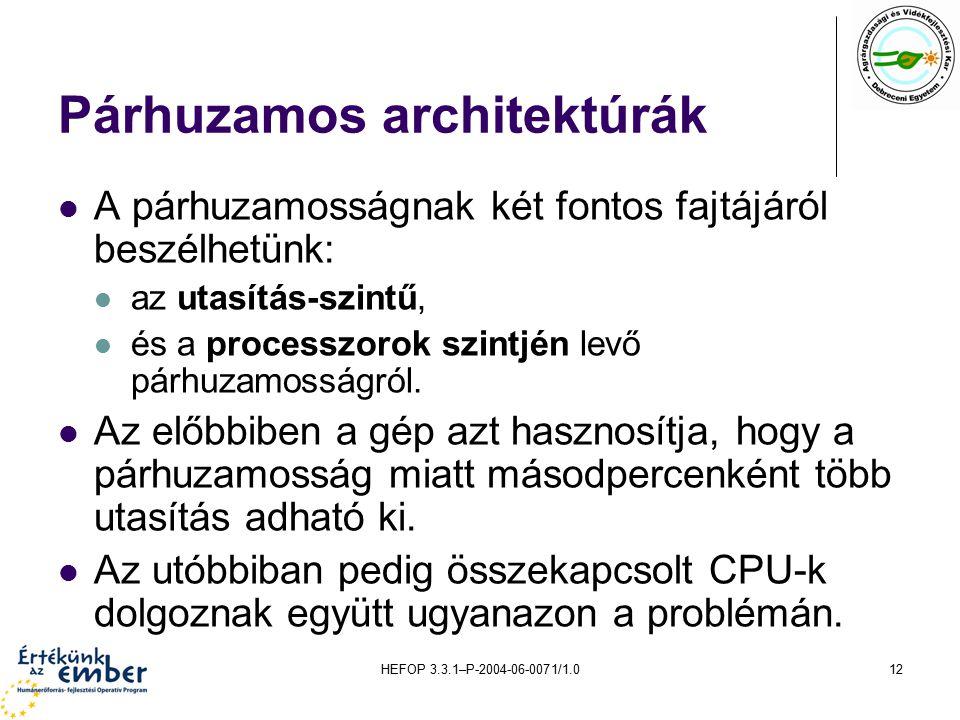HEFOP 3.3.1–P-2004-06-0071/1.012 Párhuzamos architektúrák A párhuzamosságnak két fontos fajtájáról beszélhetünk: az utasítás-szintű, és a processzorok szintjén levő párhuzamosságról.