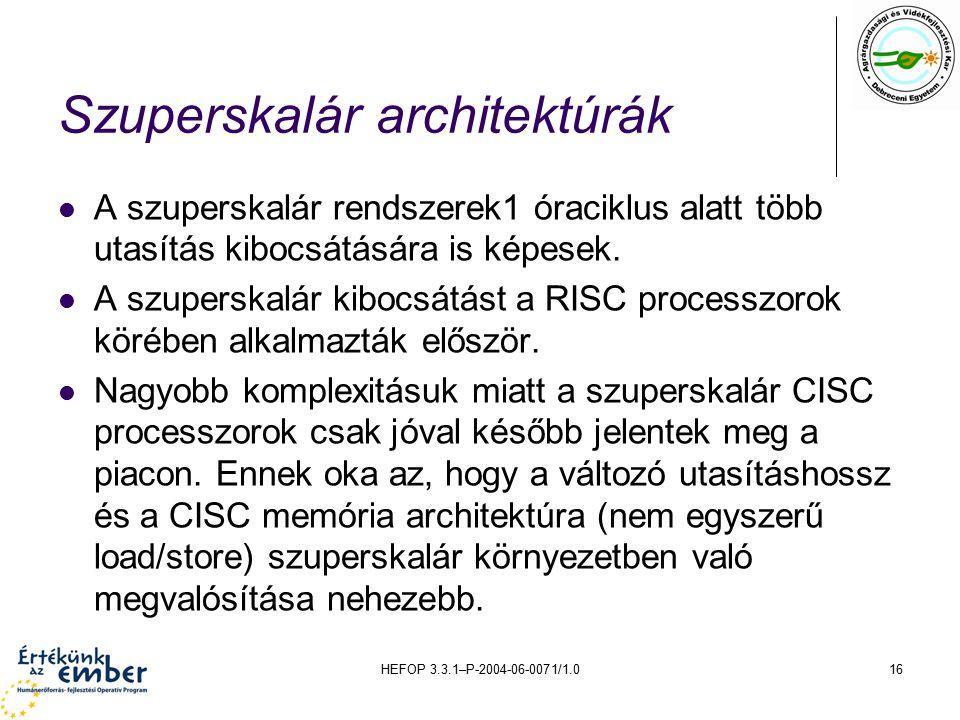 HEFOP 3.3.1–P-2004-06-0071/1.016 Szuperskalár architektúrák A szuperskalár rendszerek1 óraciklus alatt több utasítás kibocsátására is képesek.