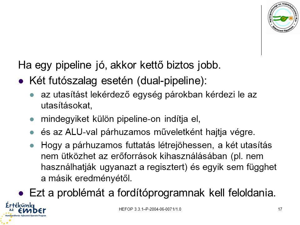 HEFOP 3.3.1–P-2004-06-0071/1.017 Ha egy pipeline jó, akkor kettő biztos jobb.