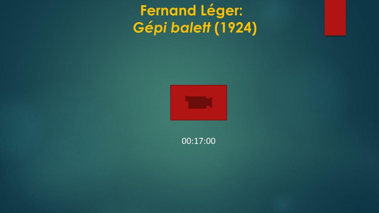 Fernand Léger: Gépi balett (1924) 00:17:00