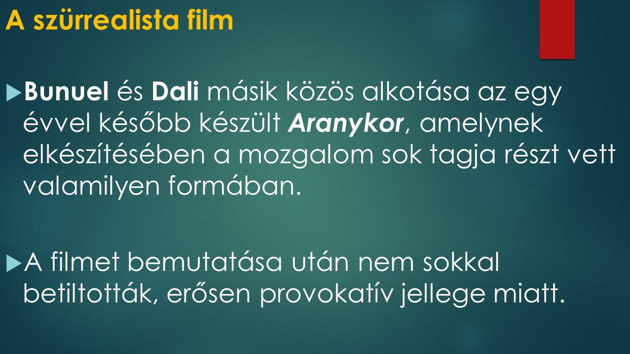 A szürrealista film  Bunuel és Dali másik közös alkotása az egy évvel később készült Aranykor, amelynek elkészítésében a mozgalom sok tagja részt vett valamilyen formában.