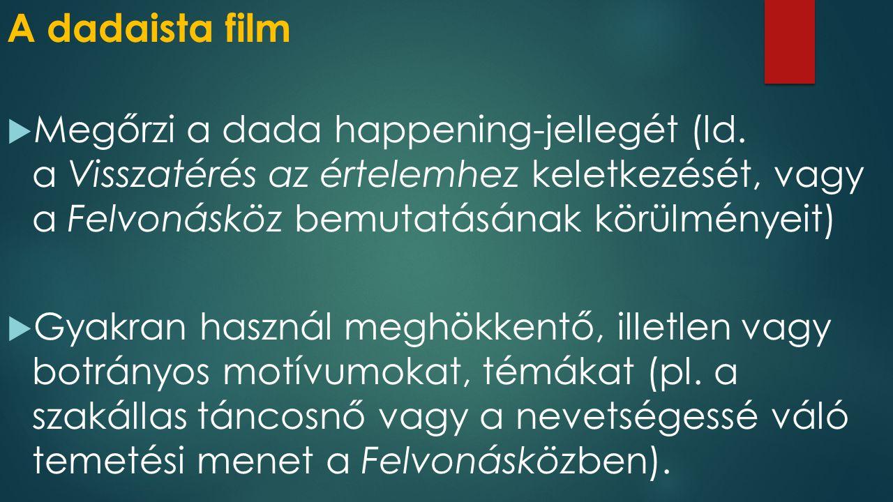 A dadaista film  Megőrzi a dada happening-jellegét (ld.
