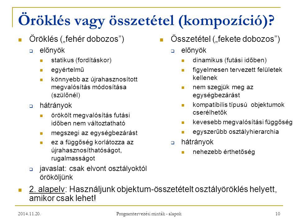 """2014.11.20. Programtervezési minták - alapok 10 Öröklés vagy összetétel (kompozíció)? Öröklés (""""fehér dobozos"""")  előnyök statikus (fordításkor) egyér"""