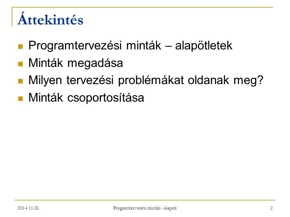 Programtervezési minták - alapok 2 Áttekintés Programtervezési minták – alapötletek Minták megadása Milyen tervezési problémákat oldanak meg? Minták c