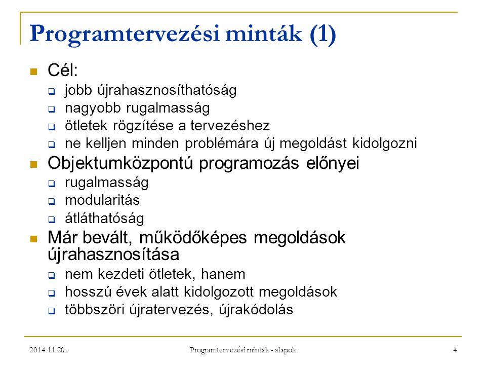 2014.11.20. Programtervezési minták - alapok 4 Programtervezési minták (1) Cél:  jobb újrahasznosíthatóság  nagyobb rugalmasság  ötletek rögzítése