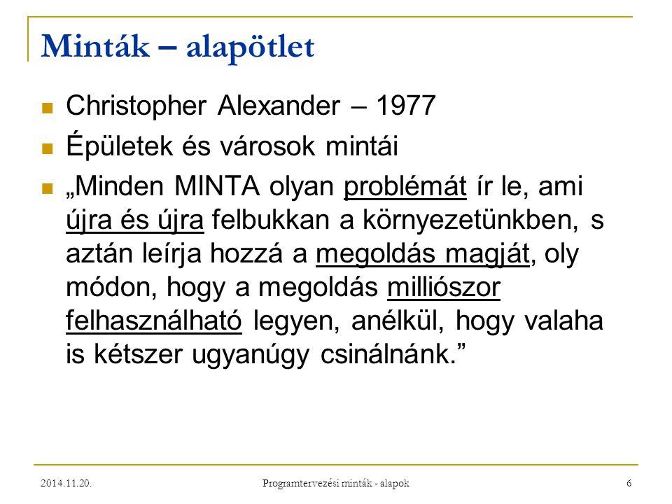 """2014.11.20. Programtervezési minták - alapok 6 Minták – alapötlet Christopher Alexander – 1977 Épületek és városok mintái """"Minden MINTA olyan problémá"""
