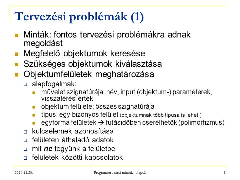 2014.11.20. Programtervezési minták - alapok 8 Tervezési problémák (1) Minták: fontos tervezési problémákra adnak megoldást Megfelelő objektumok keres