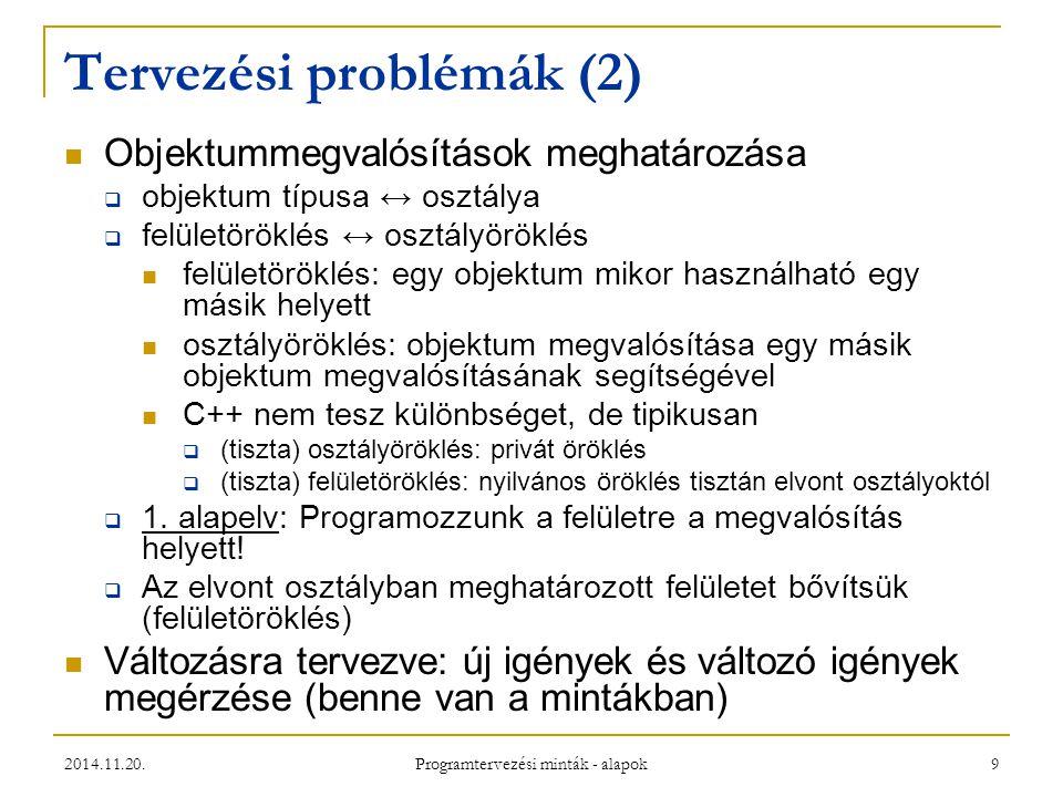 2014.11.20. Programtervezési minták - alapok 9 Tervezési problémák (2) Objektummegvalósítások meghatározása  objektum típusa ↔ osztálya  felületörök