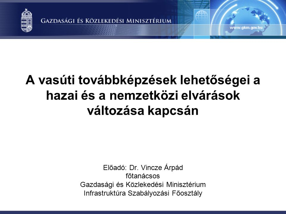 A vasúti továbbképzések lehetőségei a hazai és a nemzetközi elvárások változása kapcsán Előadó: Dr.