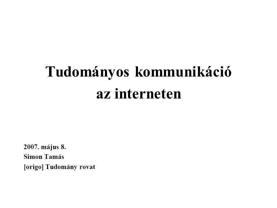 Tudományos kommunikáció az interneten 2007. május 8. Simon Tamás [origo] Tudomány rovat