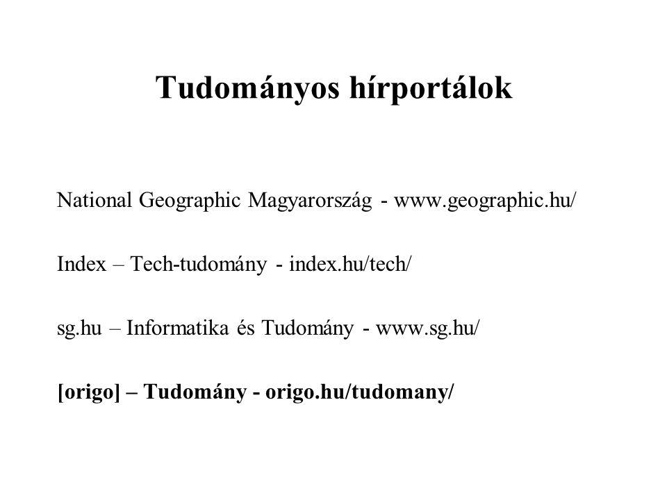 Tudományos hírportálok National Geographic Magyarország - www.geographic.hu/ Index – Tech-tudomány - index.hu/tech/ sg.hu – Informatika és Tudomány -