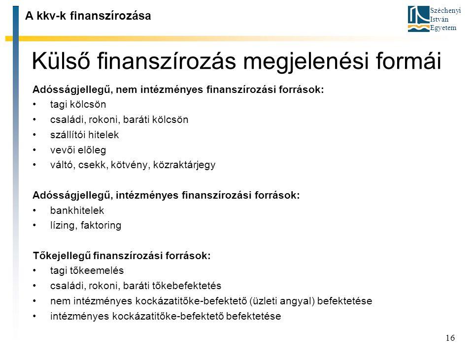 Széchenyi István Egyetem 16 Külső finanszírozás megjelenési formái A kkv-k finanszírozása Adósságjellegű, nem intézményes finanszírozási források: tag