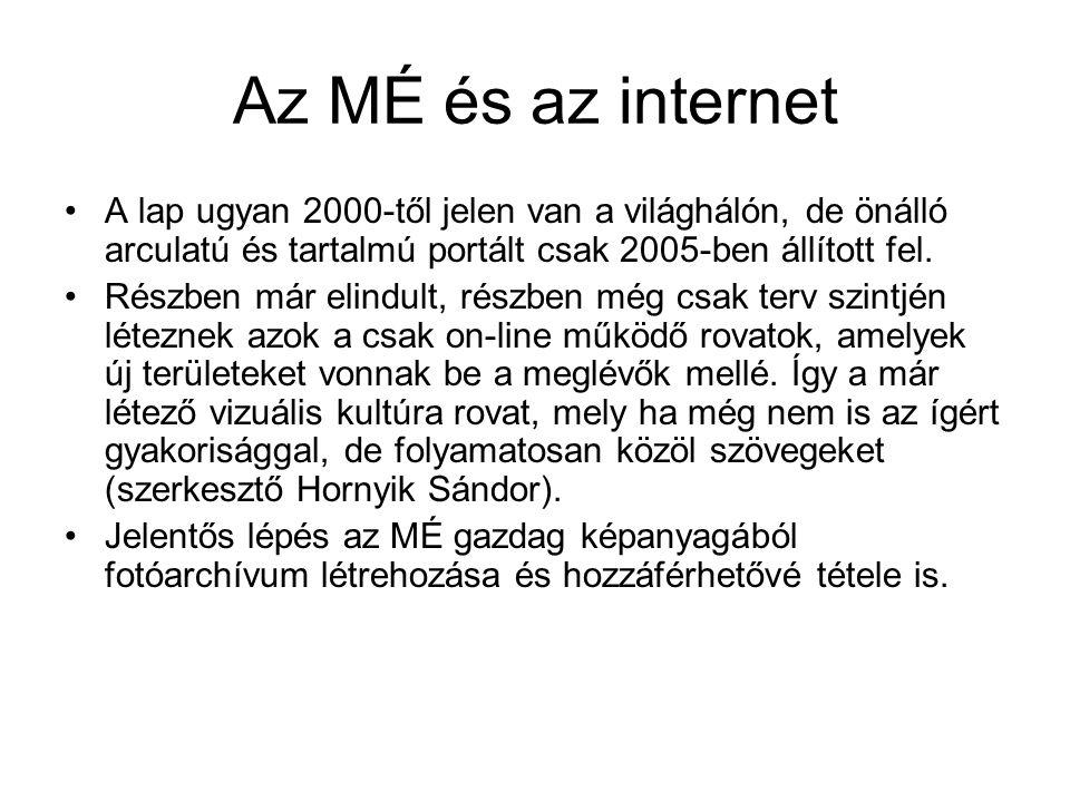 Az MÉ és az internet A lap ugyan 2000-től jelen van a világhálón, de önálló arculatú és tartalmú portált csak 2005-ben állított fel. Részben már elind