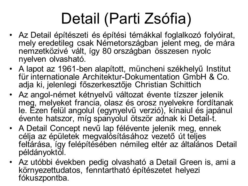 Detail (Parti Zsófia) Az Detail építészeti és építési témákkal foglalkozó folyóirat, mely eredetileg csak Németországban jelent meg, de mára nemzetköz