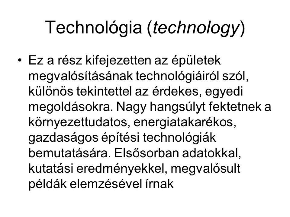 Technológia (technology) Ez a rész kifejezetten az épületek megvalósításának technológiáiról szól, különös tekintettel az érdekes, egyedi megoldásokra