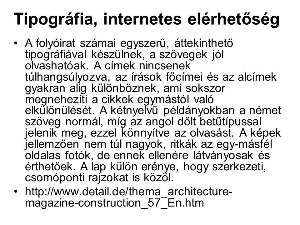 Tipográfia, internetes elérhetőség A folyóirat számai egyszerű, áttekinthető tipográfiával készülnek, a szövegek jól olvashatóak. A címek nincsenek tú