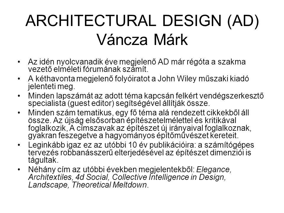 ARCHITECTURAL DESIGN (AD) Váncza Márk Az idén nyolcvanadik éve megjelenő AD már régóta a szakma vezető elméleti fórumának számít. A kéthavonta megjele