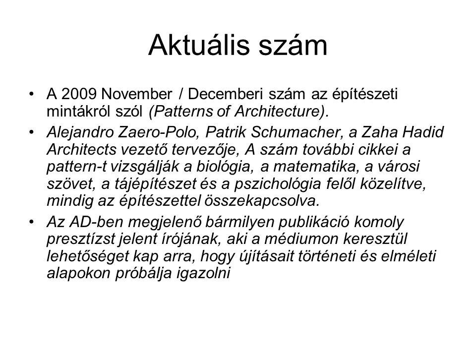 Aktuális szám A 2009 November / Decemberi szám az építészeti mintákról szól (Patterns of Architecture). Alejandro Zaero-Polo, Patrik Schumacher, a Zah