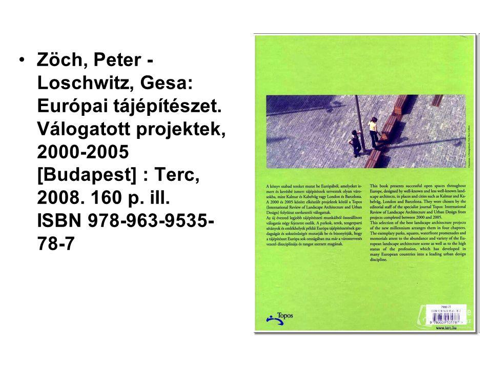 Zöch, Peter - Loschwitz, Gesa: Európai tájépítészet. Válogatott projektek, 2000-2005 [Budapest] : Terc, 2008. 160 p. ill. ISBN 978-963-9535- 78-7