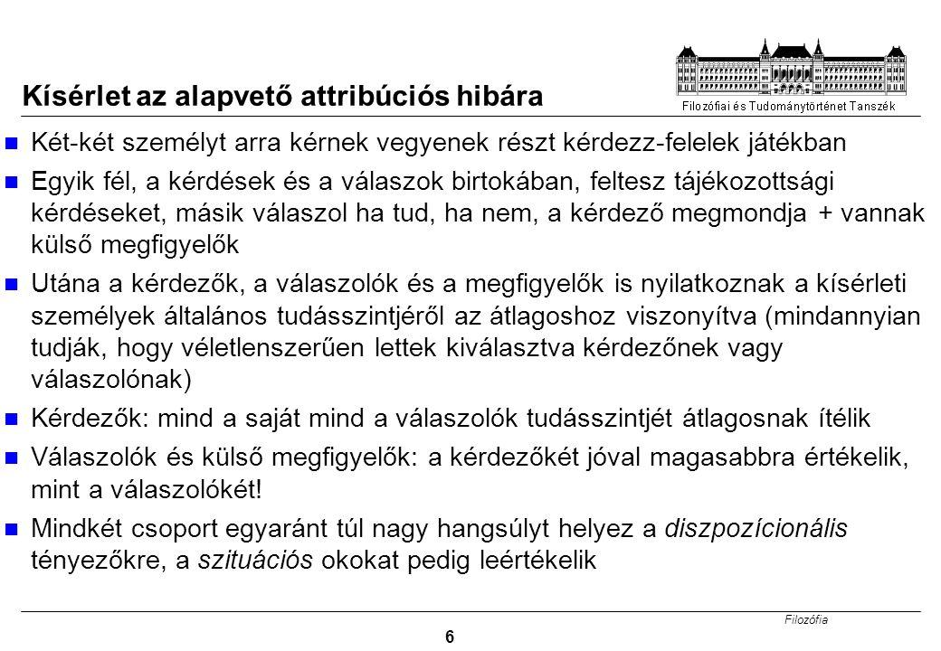 Filozófia 6 Kísérlet az alapvető attribúciós hibára Két-két személyt arra kérnek vegyenek részt kérdezz-felelek játékban Egyik fél, a kérdések és a vá