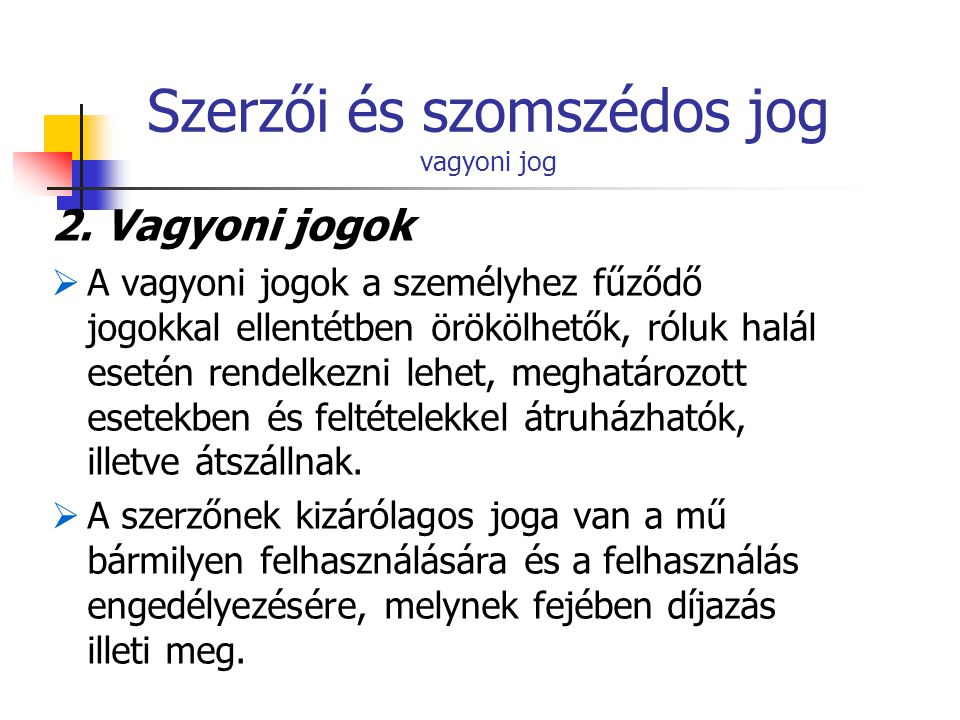 Szerzői és szomszédos jog művek felhasználása A magyar szerzői jogi törvény a következő lehetséges kategóriákat sorolja fel a művek felhasználásával kapcsolatban: