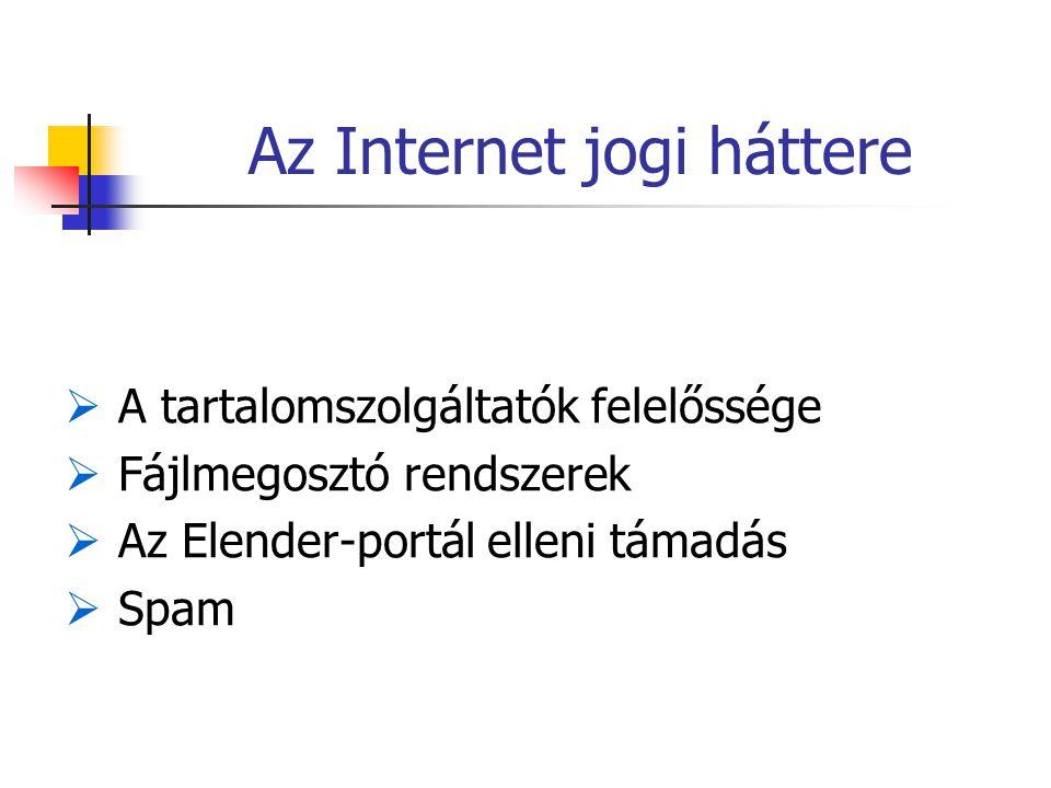 Az Internet jogi háttere  A tartalomszolgáltatók felelőssége  Fájlmegosztó rendszerek  Az Elender-portál elleni támadás  Spam