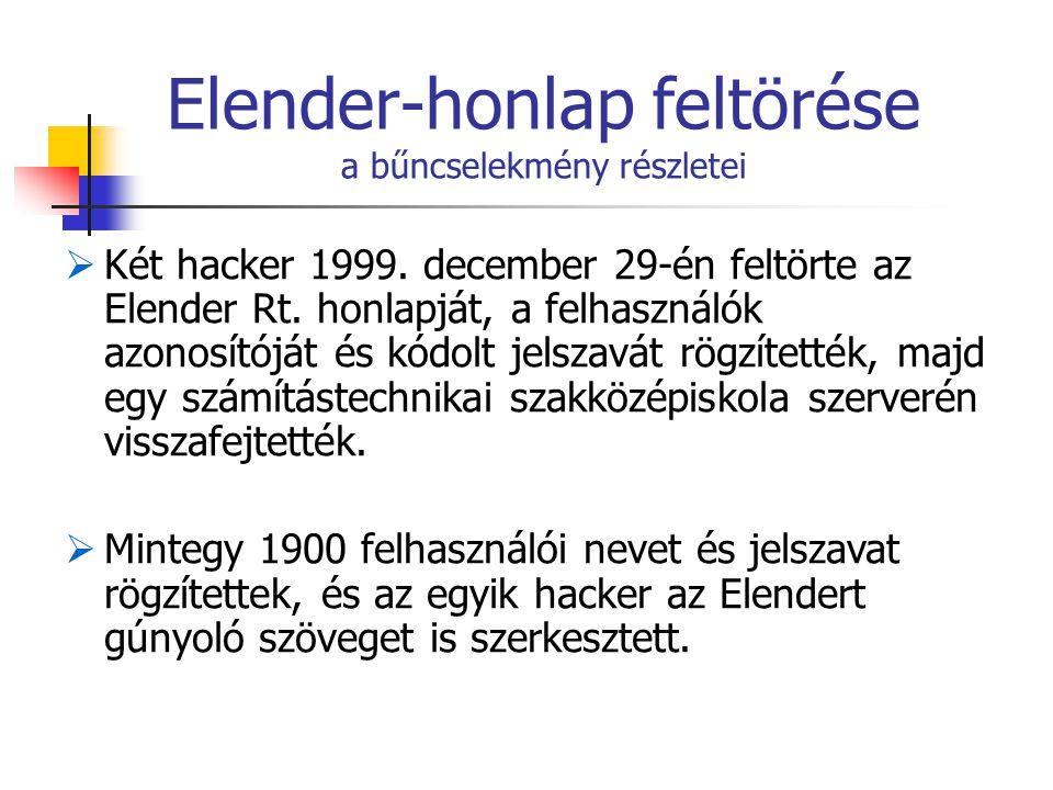 Elender-honlap feltörése a bűncselekmény részletei  Két hacker 1999. december 29-én feltörte az Elender Rt. honlapját, a felhasználók azonosítóját és