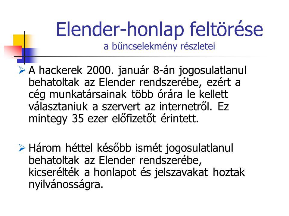 Elender-honlap feltörése a bűncselekmény részletei  A hackerek 2000. január 8-án jogosulatlanul behatoltak az Elender rendszerébe, ezért a cég munkat