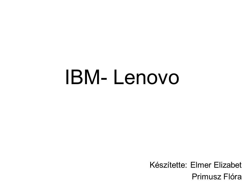 IBM- Lenovo Készítette: Elmer Elizabet Primusz Flóra
