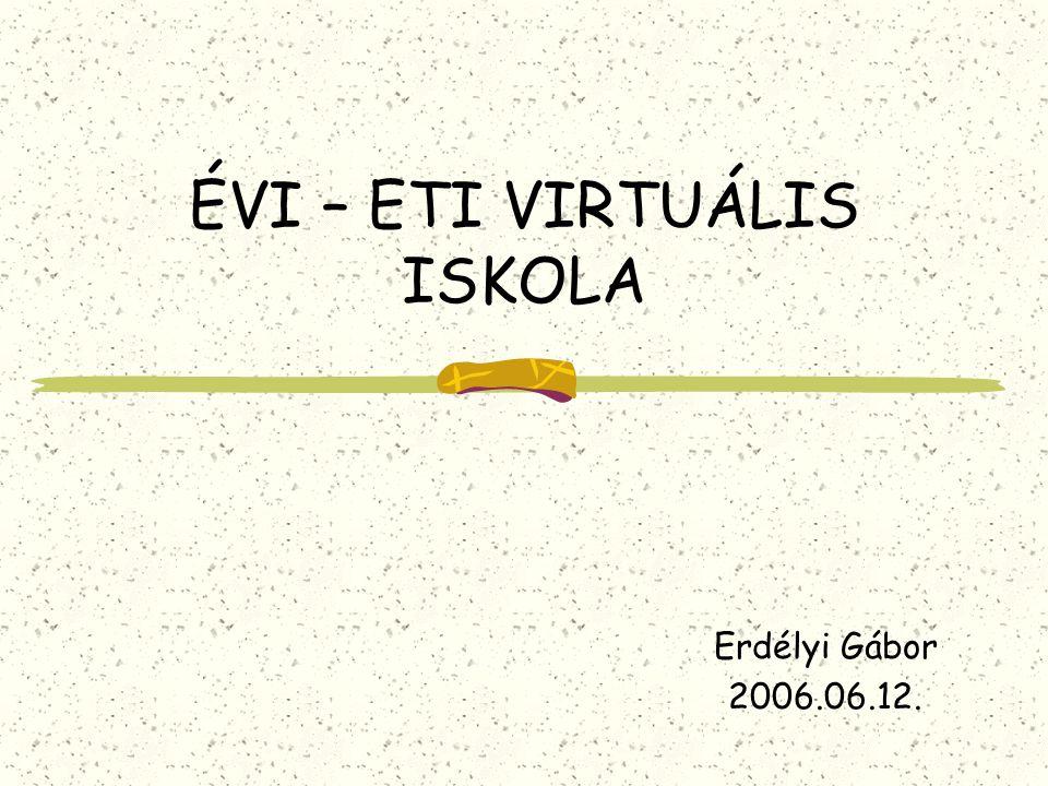 ÉVI – ETI VIRTUÁLIS ISKOLA Erdélyi Gábor 2006.06.12.