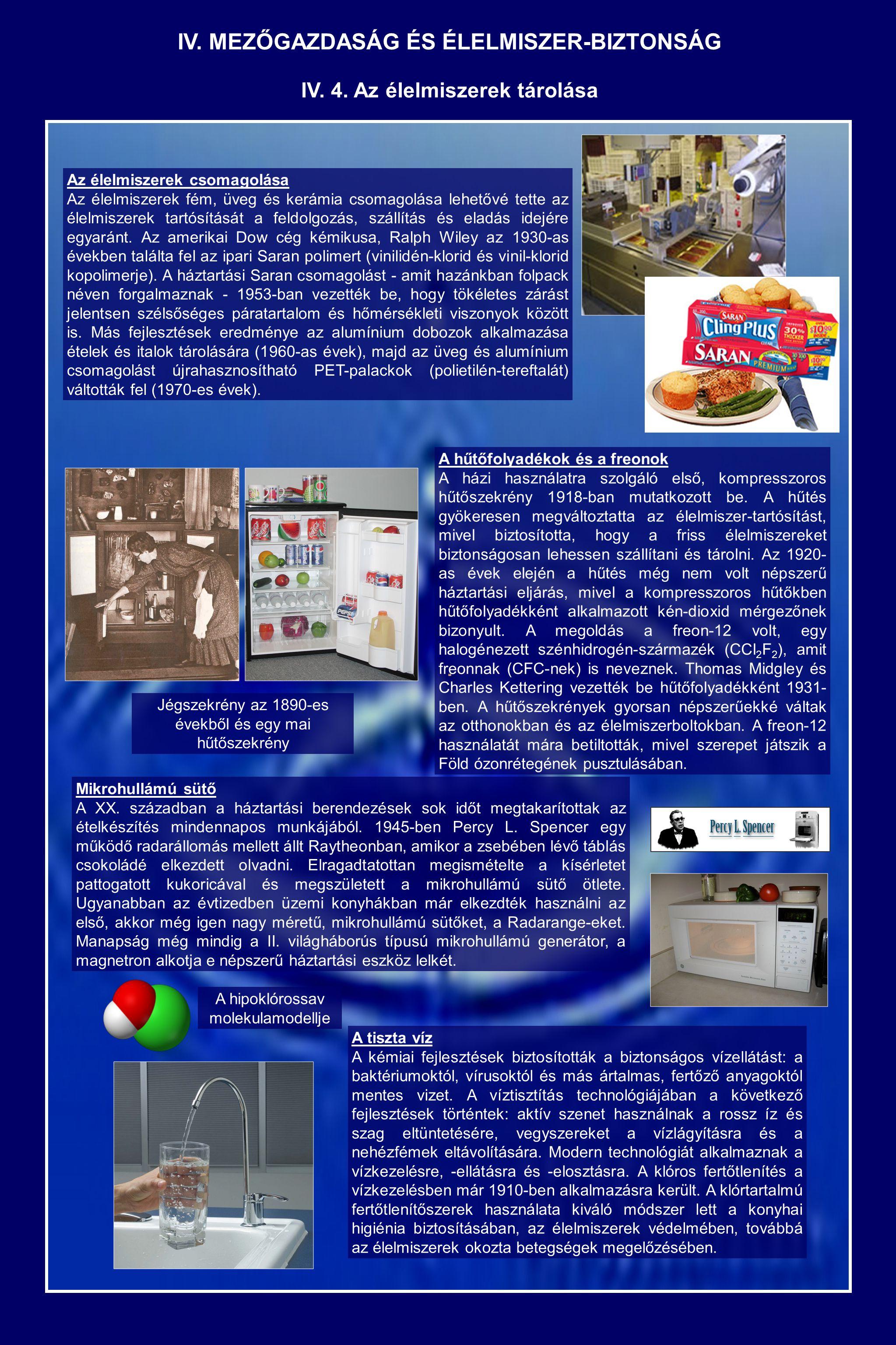 Az élelmiszerek csomagolása Az élelmiszerek fém, üveg és kerámia csomagolása lehetővé tette az élelmiszerek tartósítását a feldolgozás, szállítás és e