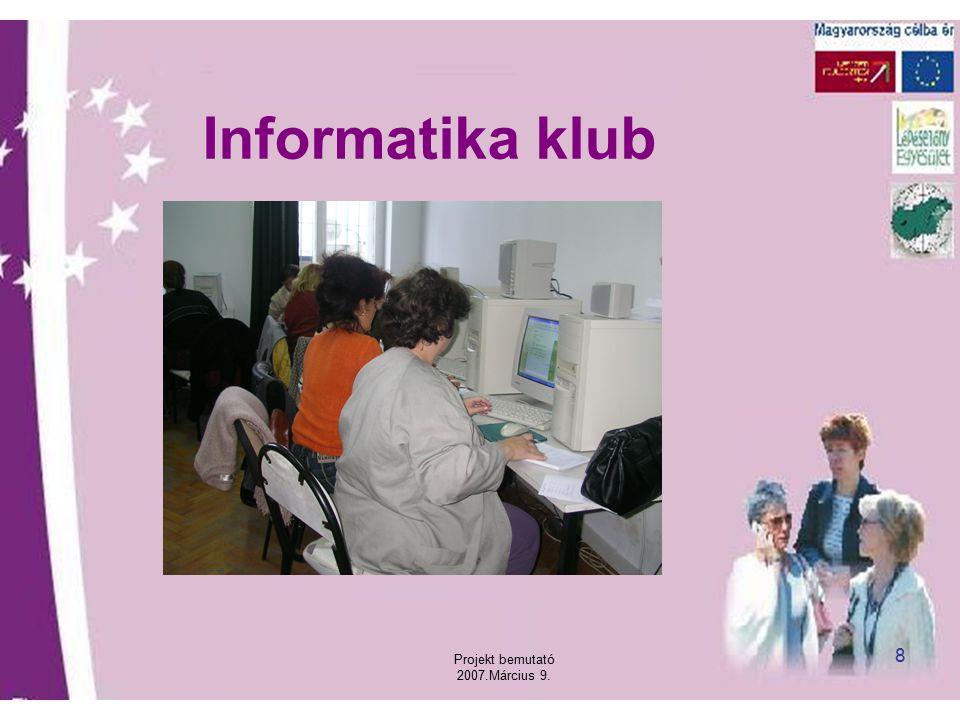 Projekt bemutató 2007.Március 9. 8 Informatika klub