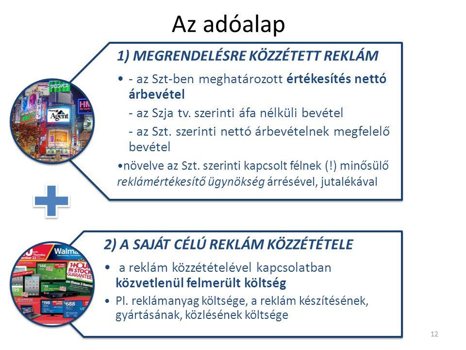 1) MEGRENDELÉSRE KÖZZÉTETT REKLÁM - az Szt-ben meghatározott értékesítés nettó árbevétel - az Szja tv. szerinti áfa nélküli bevétel - az Szt. szerinti