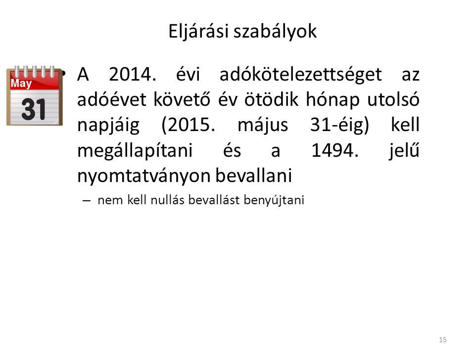 Eljárási szabályok A 2014. évi adókötelezettséget az adóévet követő év ötödik hónap utolsó napjáig (2015. május 31-éig) kell megállapítani és a 1494.