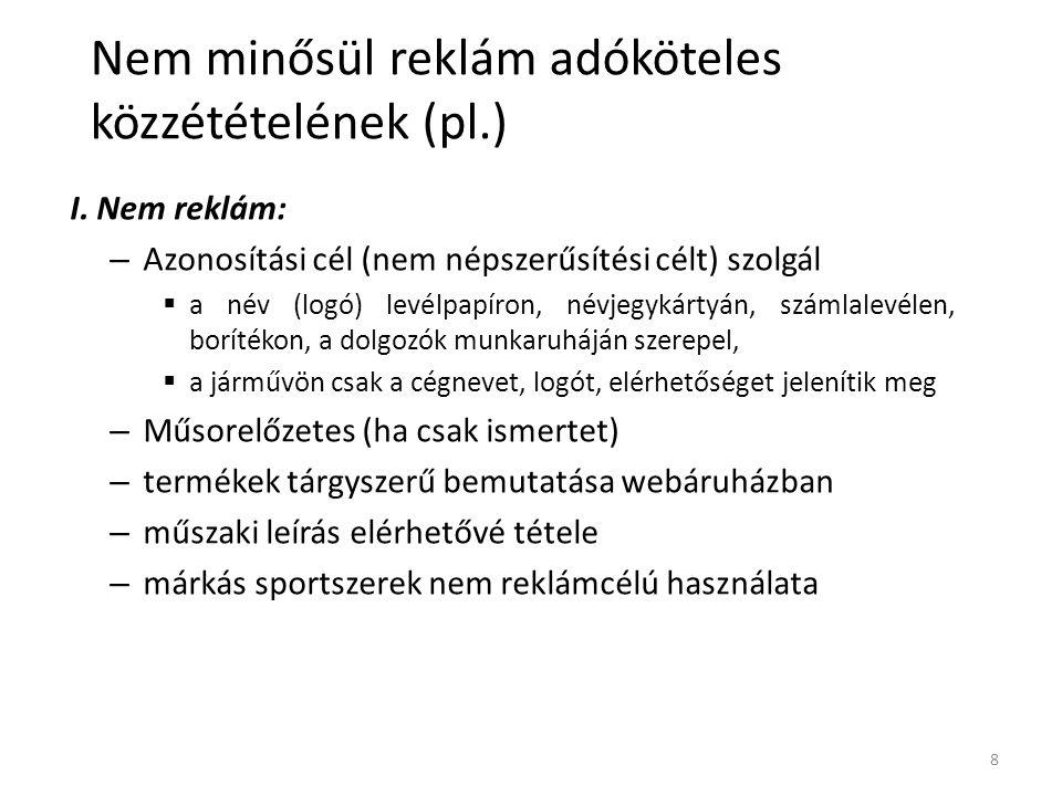 Nem minősül reklám adóköteles közzétételének (pl.) I. Nem reklám: – Azonosítási cél (nem népszerűsítési célt) szolgál  a név (logó) levélpapíron, név
