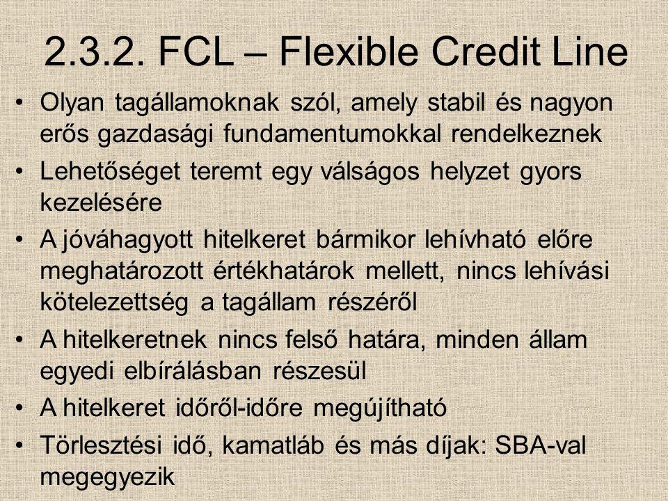 2.3.2. FCL – Flexible Credit Line Olyan tagállamoknak szól, amely stabil és nagyon erős gazdasági fundamentumokkal rendelkeznek Lehetőséget teremt egy
