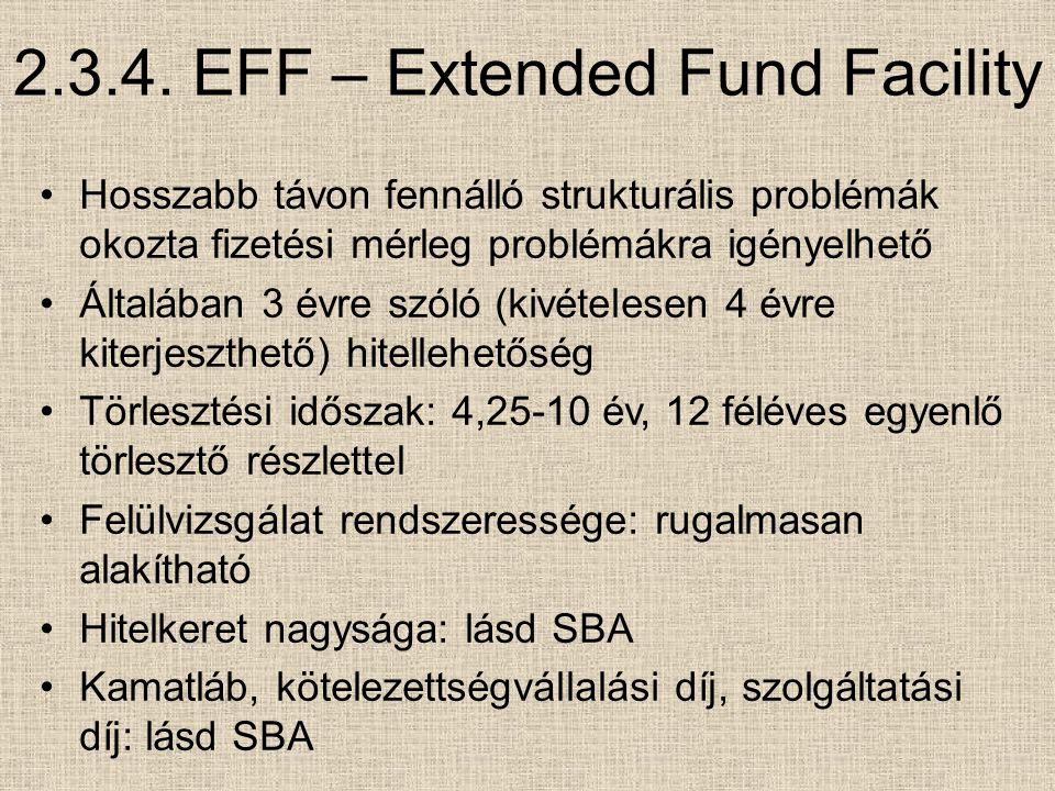 2.3.4. EFF – Extended Fund Facility Hosszabb távon fennálló strukturális problémák okozta fizetési mérleg problémákra igényelhető Általában 3 évre szó