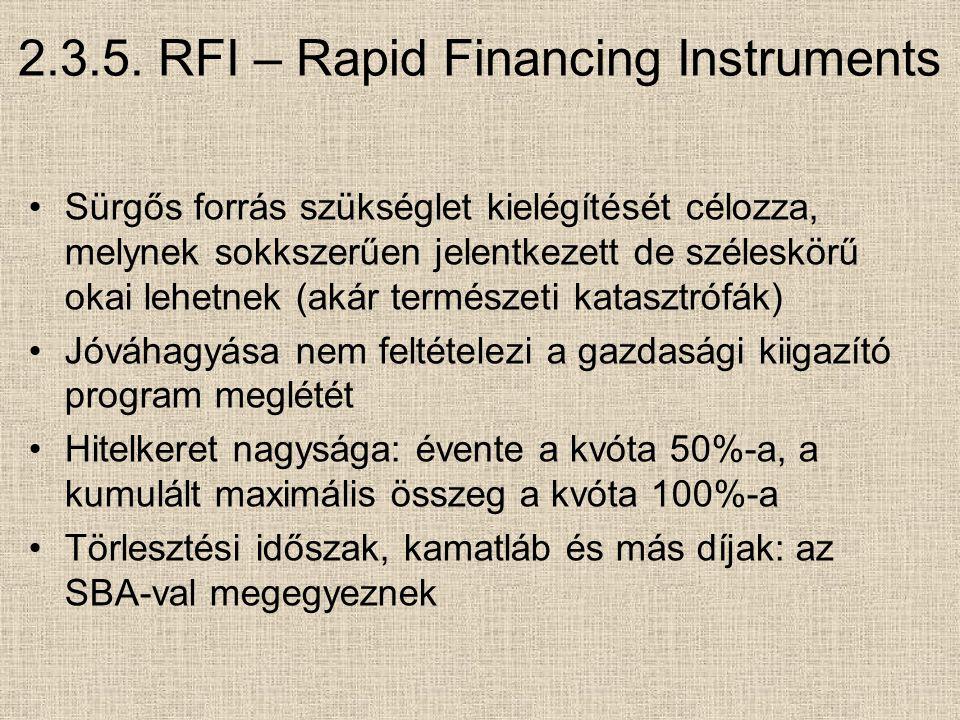 2.3.5. RFI – Rapid Financing Instruments Sürgős forrás szükséglet kielégítését célozza, melynek sokkszerűen jelentkezett de széleskörű okai lehetnek (