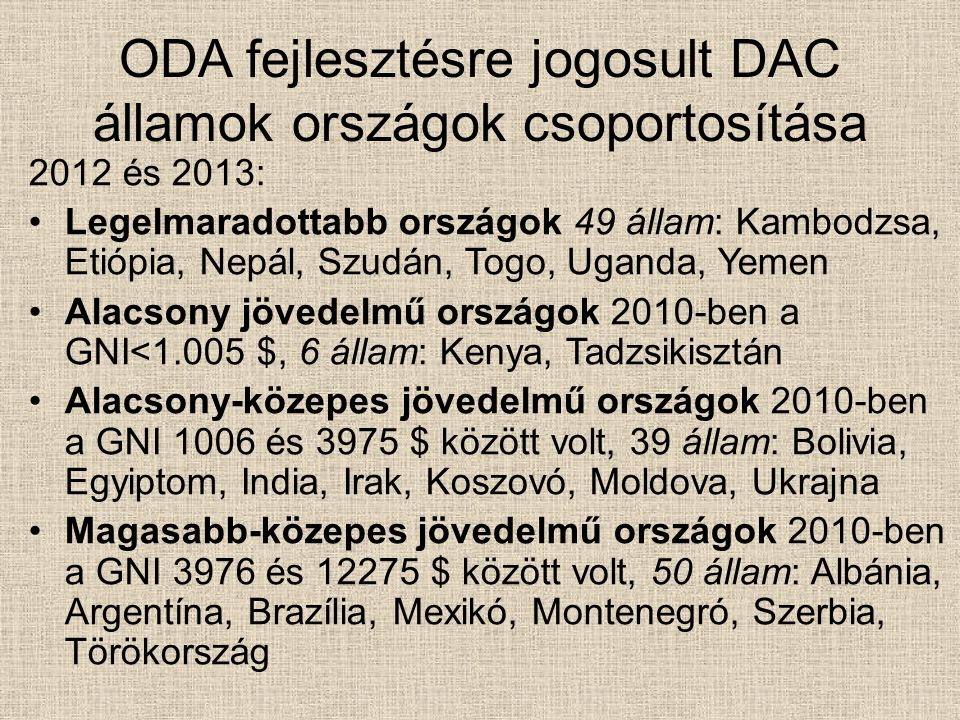ODA fejlesztésre jogosult DAC államok országok csoportosítása 2012 és 2013: Legelmaradottabb országok 49 állam: Kambodzsa, Etiópia, Nepál, Szudán, Tog