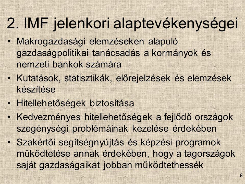 2. IMF jelenkori alaptevékenységei Makrogazdasági elemzéseken alapuló gazdaságpolitikai tanácsadás a kormányok és nemzeti bankok számára Kutatások, st