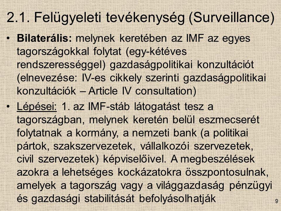 2.1. Felügyeleti tevékenység (Surveillance) Bilaterális: melynek keretében az IMF az egyes tagországokkal folytat (egy-kétéves rendszerességgel) gazda