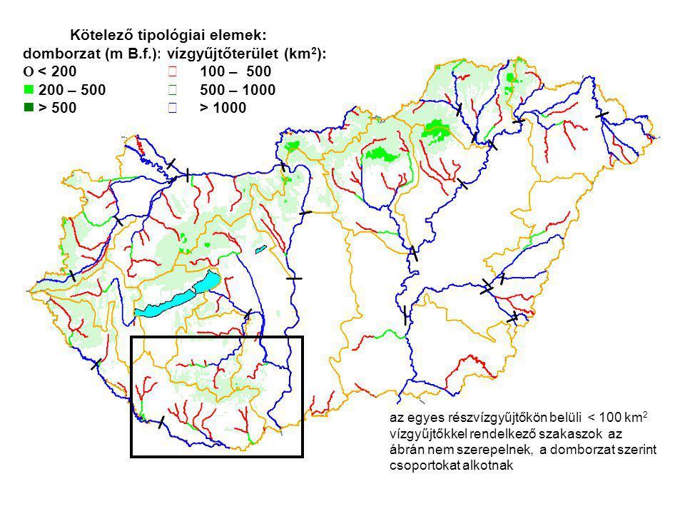 domborzat (m B.f.):  < 200 200 – 500 > 500 vízgyűjtőterület (km 2 ):  100 – 500  500 – 1000  > 1000 Kötelező tipológiai elemek: az egyes részvízgyűjtőkön belüli < 100 km 2 vízgyűjtőkkel rendelkező szakaszok az ábrán nem szerepelnek, a domborzat szerint csoportokat alkotnak