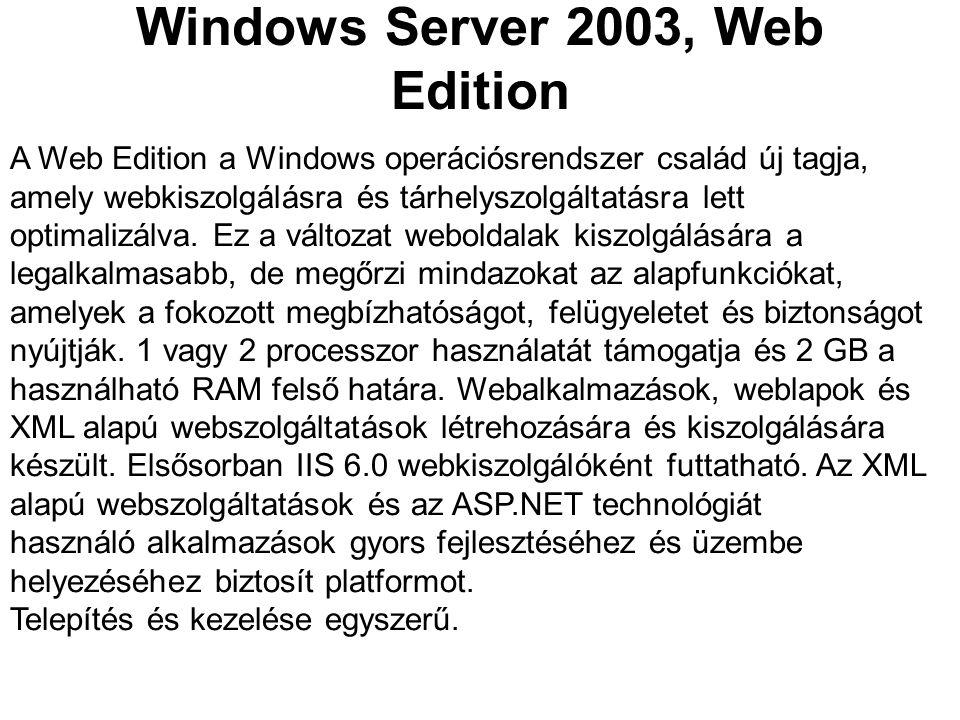 Windows Server 2003, Web Edition A Web Edition a Windows operációsrendszer család új tagja, amely webkiszolgálásra és tárhelyszolgáltatásra lett optim