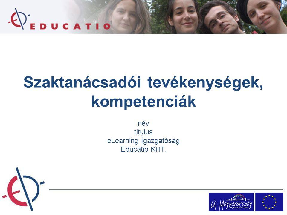 Szaktanácsadói tevékenységek, kompetenciák név titulus eLearning Igazgatóság Educatio KHT.