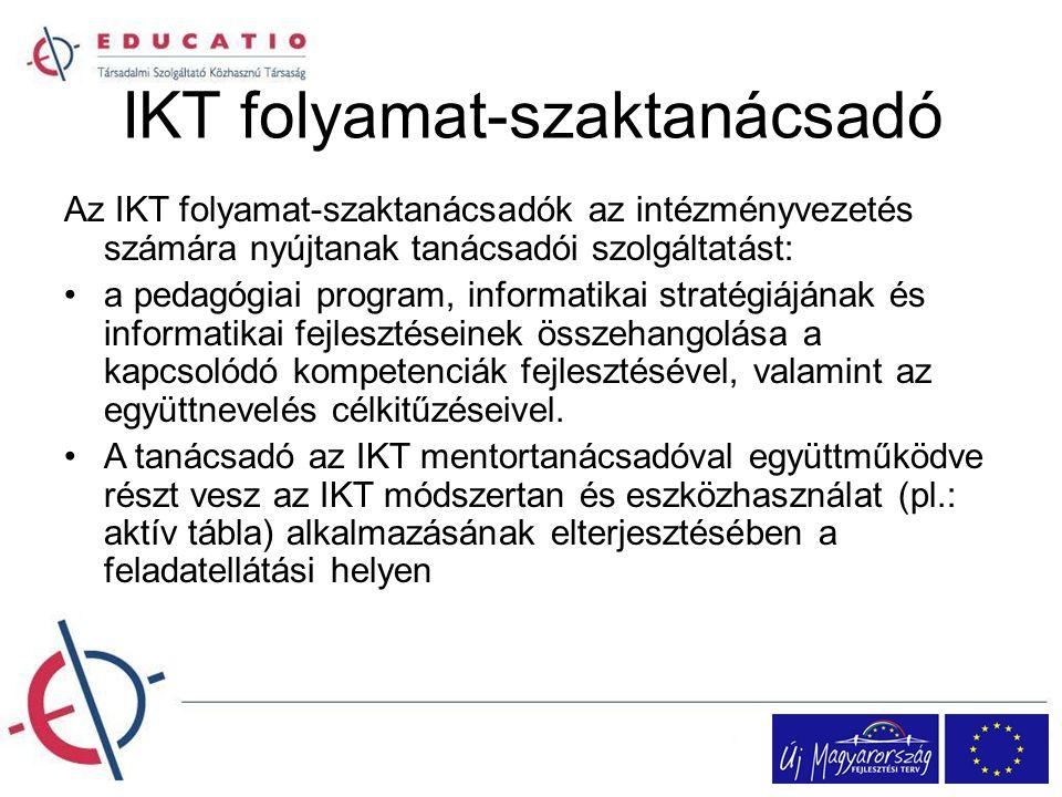 IKT folyamat-szaktanácsadó Az IKT folyamat-szaktanácsadók az intézményvezetés számára nyújtanak tanácsadói szolgáltatást: a pedagógiai program, inform