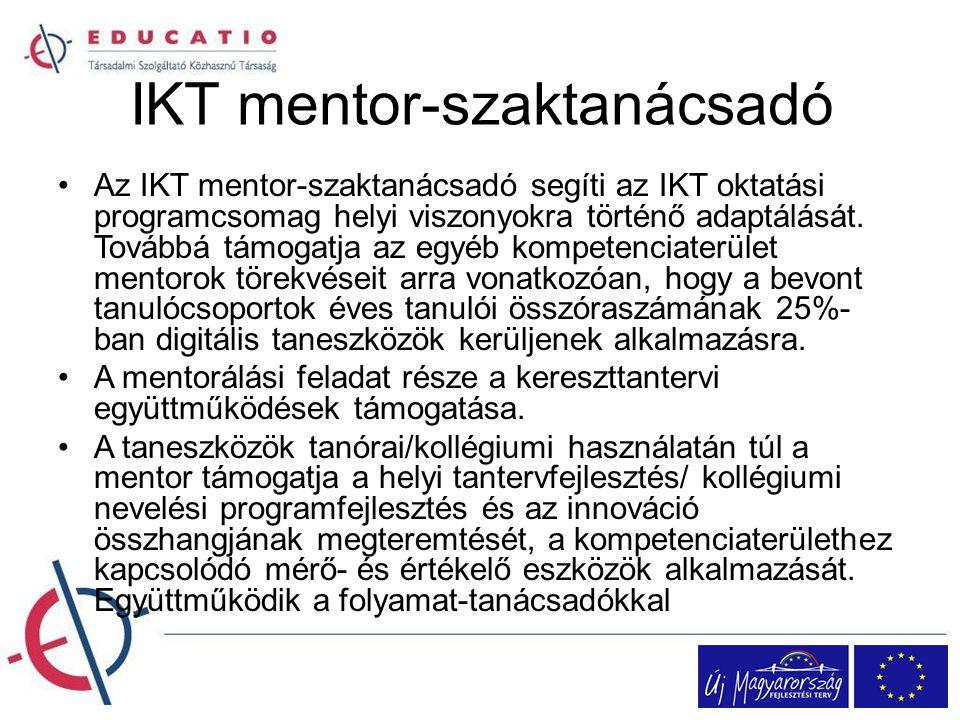 IKT mentor-szaktanácsadó Az IKT mentor-szaktanácsadó segíti az IKT oktatási programcsomag helyi viszonyokra történő adaptálását. Továbbá támogatja az