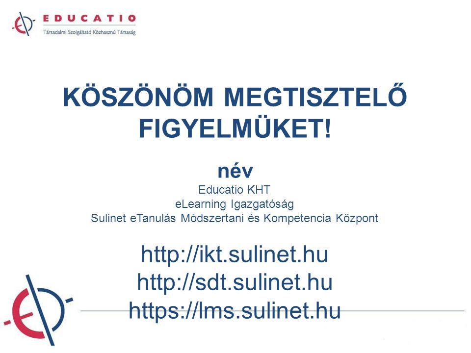 KÖSZÖNÖM MEGTISZTELŐ FIGYELMÜKET! név Educatio KHT eLearning Igazgatóság Sulinet eTanulás Módszertani és Kompetencia Központ http://ikt.sulinet.hu htt