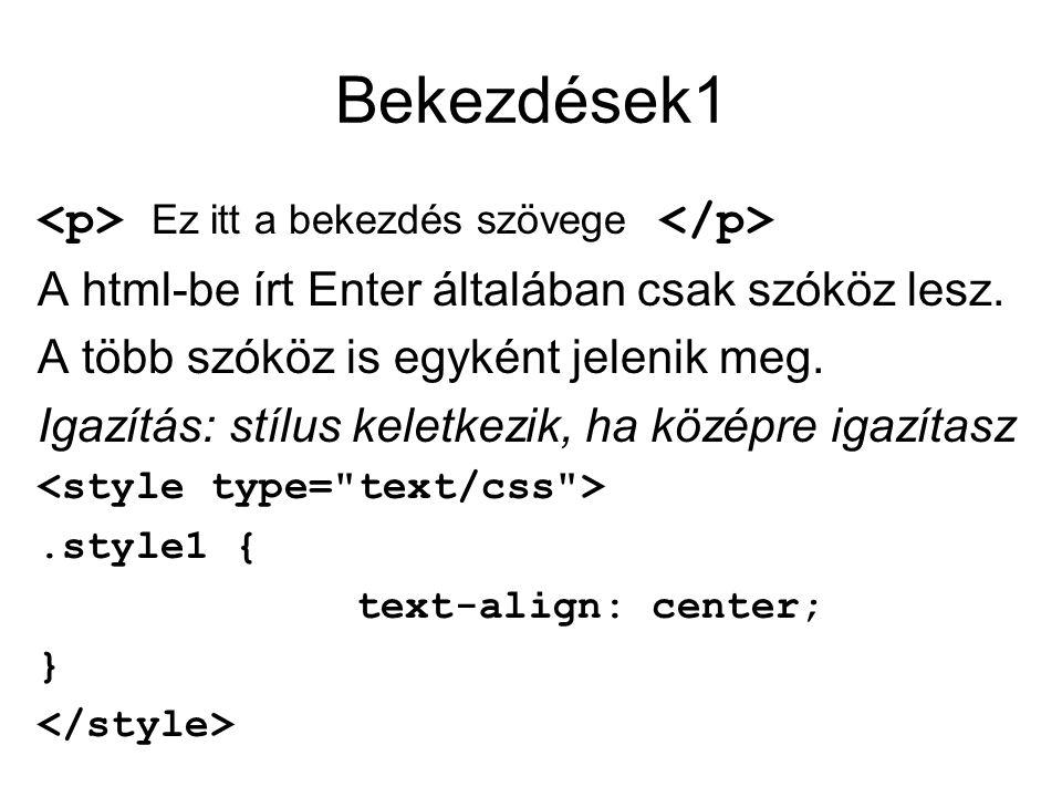 Bekezdések1 Ez itt a bekezdés szövege A html-be írt Enter általában csak szóköz lesz. A több szóköz is egyként jelenik meg. Igazítás: stílus keletkezi
